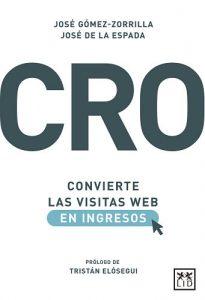 CRO. Convierte las visitas web en ingresos de José de la Espada y José Gómez-Zorrilla